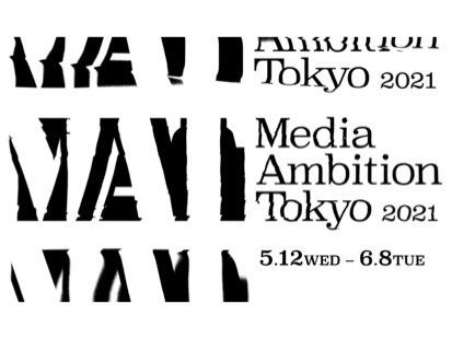 Exhibited at Media Ambition Tokyo 2021